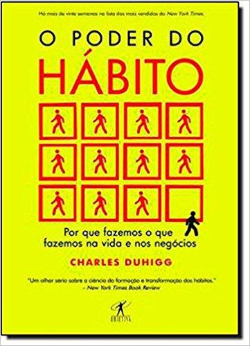 O poder do hábito: Por que fazemos o que fazemos na vida e nos negócios?